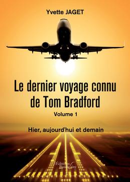 Le dernier voyage connu de Tom Bradford - Volume 1 : Hier, aujourd'hui et demain