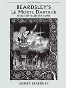 Beardsley's Le Morte Darthur: Selected Illustrations