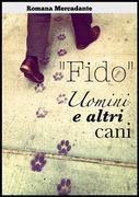 """""""Fido"""" - Uomini & altri cani"""