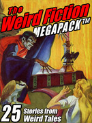 The Weird Fiction MEGAPACK ®: 25 Stories from Weird Tales