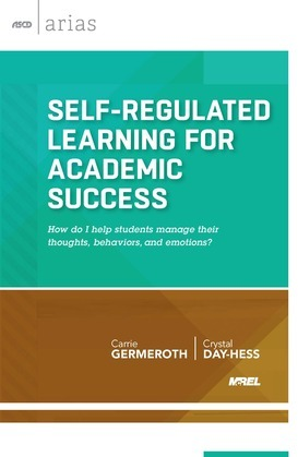 Self-Regulated Learning for Academic Success: How do I help students manage their thoughts, behaviors, and emotions? (ASCD Arias)