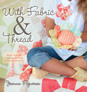With Fabric and Thread: More Than 20 Inspired Quilting and Sewing Patterns
