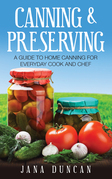 Canning And Preserving: A Guide To Home Canning For Everyday Cook And Chef