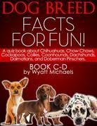 Dog Breed Facts for Fun! Book C-D: A quiz book about Chihuahuas, Chow Chows, Cockapoos, Collies, Coonhounds, Dachshunds, Dalmatians, and Doberman Pins