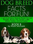 Dog Breed Facts for Fun! Book B: A quiz book about Basenji, Basset Hounds, Beagles, Bichon Frise, Border Collies, Boston Terriers, and Bull Terriers