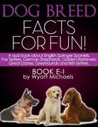 Dog Breed Facts for Fun! Book E-I: A quiz book about English Springer Spaniels, Fox Terriers, German Shepherds, Golden Retrievers, Great Danes, Greyho