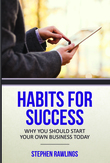 Habits for Success: Why You Should Start Your Own Business Today