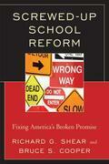 Screwed-Up School Reform: Fixing America's Broken Promise
