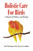 Holistic Care for Birds: A Manual of Wellness and Healing