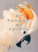 My Parrot, My Friend: An Owner's Guide to Parrot Behavior