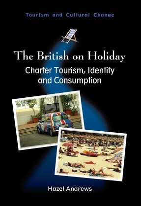 The British on Holiday: Charter Tourism, Identity and Consumption