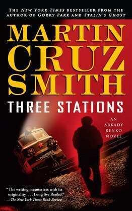 Three Stations: An Arkady Renko Novel