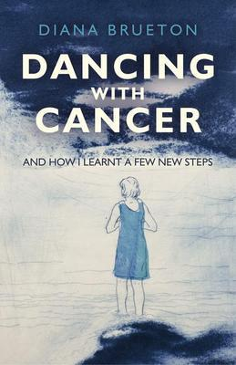 Dancing with Cancer: And How I Learnt a Few New Steps