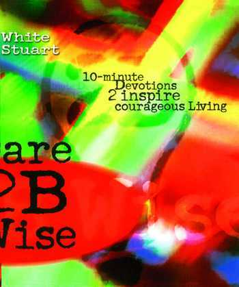 Dare 2B Wise: 10 minute devotions 2 inspire courageous living