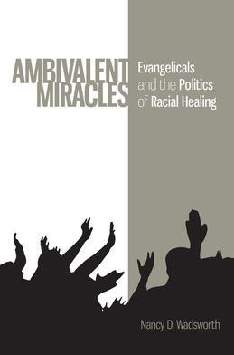 Ambivalent Miracles: Evangelicals and the Politics of Racial Healing