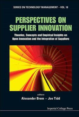 Perspectives on Supplier Innovation: Theories, Concepts and Empirical Insights on Open Innovation and the Integration of Suppliers