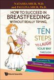 How to Succeed in Breastfeeding Without Really Trying, or Ten Steps to Laugh Your Way Through