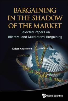 Bargaining in the Shadow of the Market: Selected Papers on Bilateral and Multilateral Bargaining