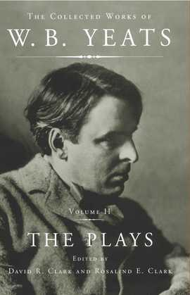 The Collected Works of W.B. Yeats Vol II: The Plays