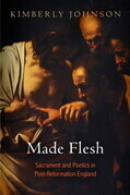 Made Flesh: Sacrament and Poetics in Post-Reformation England
