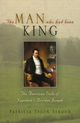The Man Who Had Been King: The American Exile of Napoleon's Brother Joseph