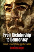 From Dictatorship to Democracy: An Insider's Account of the Iraqi Opposition to Saddam