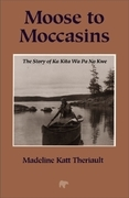Moose to Moccasins: The Story of Ka Kita Wa Pa No Kwe
