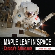 Maple Leaf in Space: Canada's Astronauts