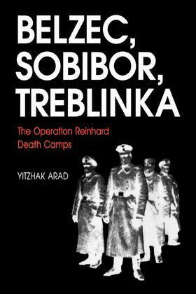 Belzec, Sobibor, Treblinka: The Operation Reinhard Death Camps
