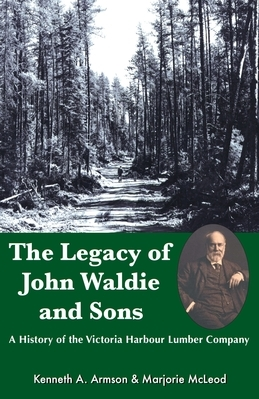 The Legacy of John Waldie and Sons: A History of the Victoria Harbour Lumber Company