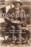Broken Shackles: Old Man Henson From Slavery to Freedom
