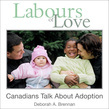 Labours of Love: Canadians Talk About Adoption