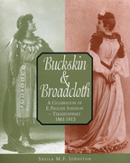Buckskin & Broadcloth: A Celebration of E. Pauline Johnson-Tekahionwake, 1861-1913