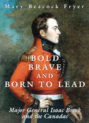 Bold, Brave, and Born to Lead: Major General Isaac Brock and the Canadas