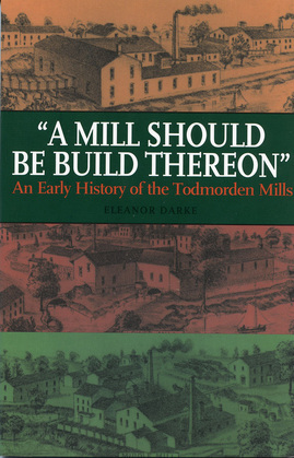 A Mill Should Be Build Thereon: An Early History of the Todmorden Mills