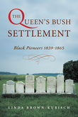 The Queen's Bush Settlement: Black Pioneers 1839-1865