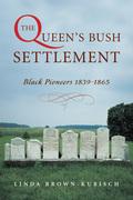 The Queen's Bush Settlement: Black Pioneers 1839-1865