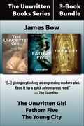 The Unwritten Books 3-Book Bundle: The Unwritten Girl / The Young City / Fathom Five