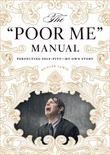 "The ""Poor Me"" Manual: Perfecting Self Pity-My Own Story"
