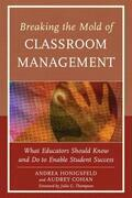 Breaking the Mold of Classroom Management: What Educators Should Know and Do to Enable Student Success, Vol. 5
