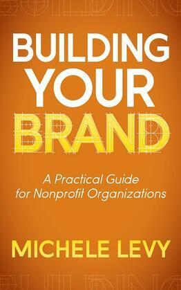 Building Your Brand: A Practical Guide for Nonprofit Organizations