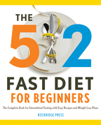 The 5: 2 Fast Diet for Beginners: The Complete Book for Intermittent Fasting with Easy Recipes and Weight Loss Plans