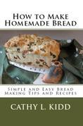 How to Make Homemade Bread: Simple and Easy Bread Making Tips and Recipes