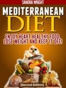 Mediterranean Diet: Enjoy Heart Healthy Food, Lose Weight and Keep it Off!