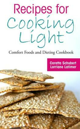 Recipes for Cooking Light: Comfort Foods and Dieting Cookbook