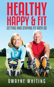 Healthy Happy & Fit: Getting and Staying Fit Over 50