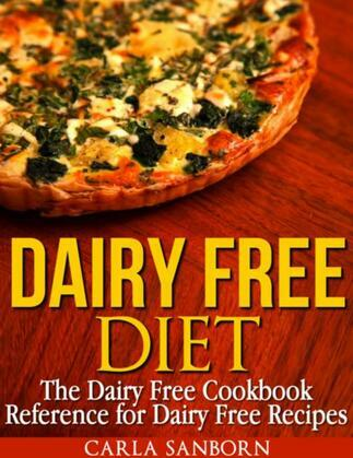Dairy Free Diet: The Dairy Free Cookbook Reference for Dairy Free Recipes