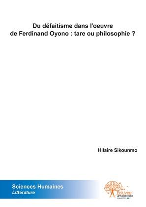 Du défaitisme dans l'œuvre de Ferdinand Oyono : tare ou philosophie ?