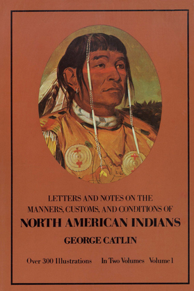 Manners, Customs, and Conditions of the North American Indians, Volume I