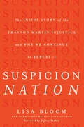 Suspicion Nation: The Inside Story of the Trayvon Martin Injustice and Why We Continue to Repeat It